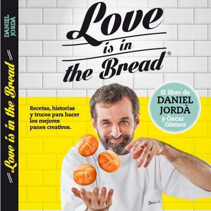 LOVE IS IN THE BREAD -El nuevo libro sobre pan y mucho más de Daniel Jordà